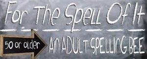 For The Spell Of It!  An Adult Spelling Bee