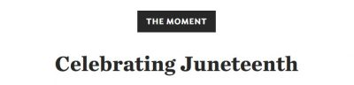 """""""The Moment: Celebrating Juneteenth"""" from Learning for Justice"""